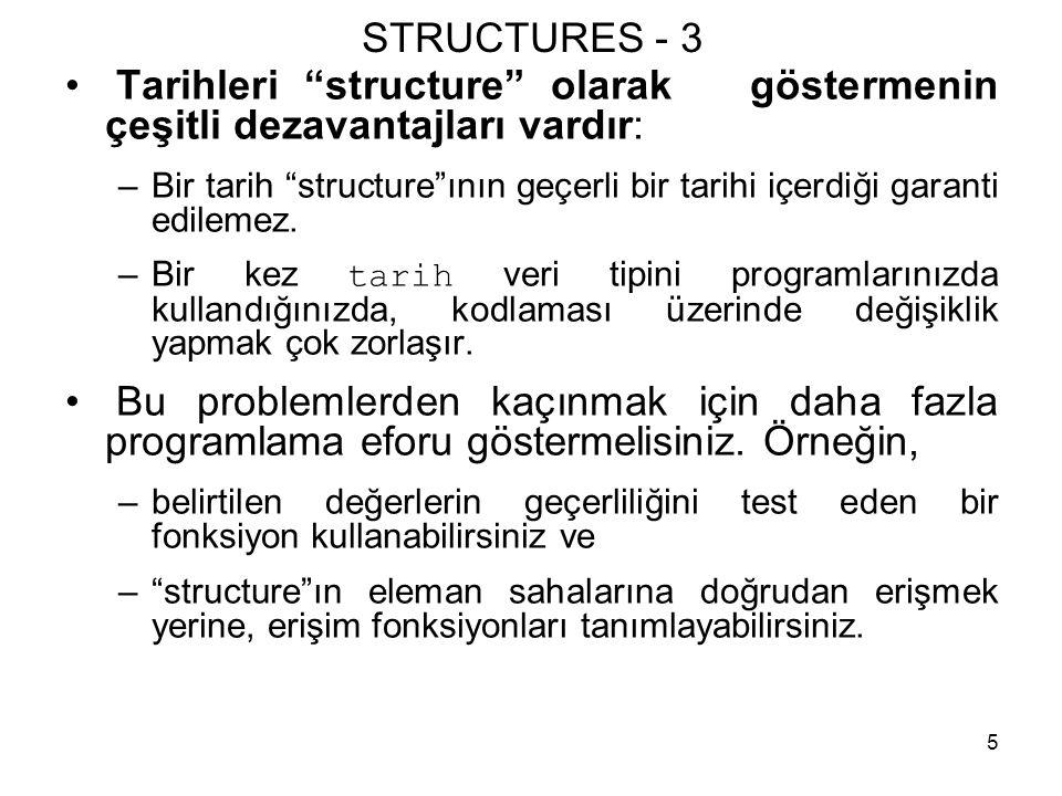 """5 STRUCTURES - 3 • Tarihleri """"structure"""" olarak göstermenin çeşitli dezavantajları vardır: –Bir tarih """"structure""""ının geçerli bir tarihi içerdiği gara"""