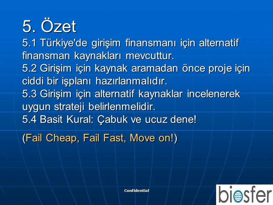 Confidential 27 5. Özet 5.1 Türkiye'de girişim finansmanı için alternatif finansman kaynakları mevcuttur. 5.2 Girişim için kaynak aramadan önce proje