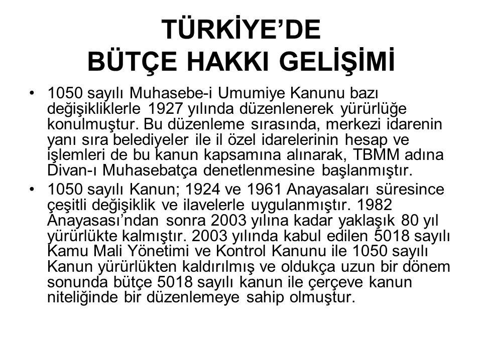 TÜRKİYE'DE BÜTÇE HAKKI GELİŞİMİ •1050 sayılı Muhasebe-i Umumiye Kanunu bazı değişikliklerle 1927 yılında düzenlenerek yürürlüğe konulmuştur. Bu düzenl
