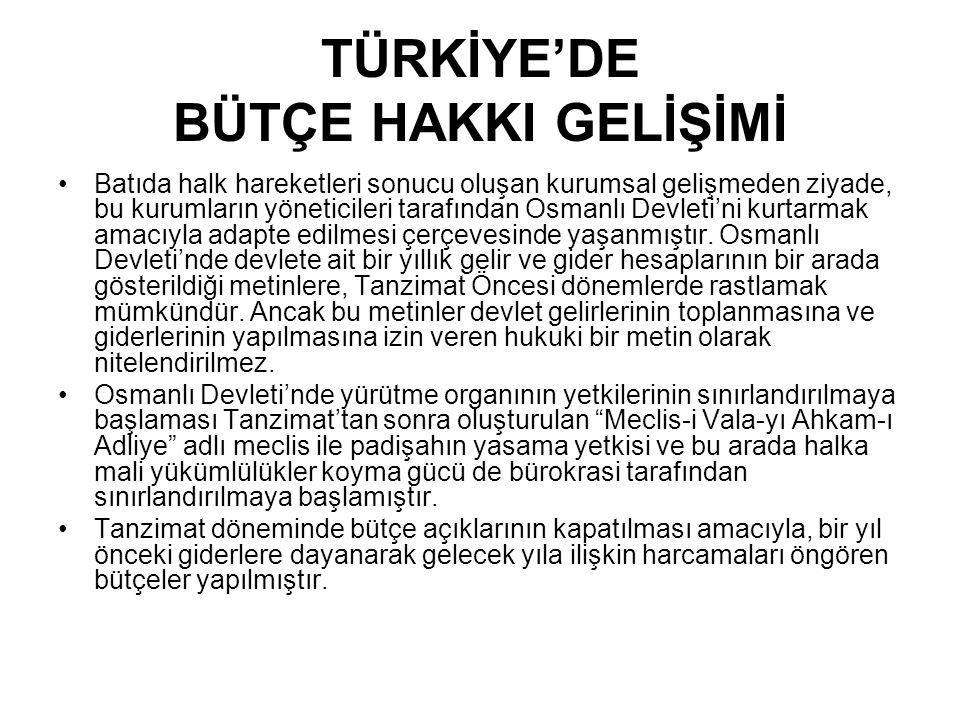 TÜRKİYE'DE BÜTÇE HAKKI GELİŞİMİ •Batıda halk hareketleri sonucu oluşan kurumsal gelişmeden ziyade, bu kurumların yöneticileri tarafından Osmanlı Devle