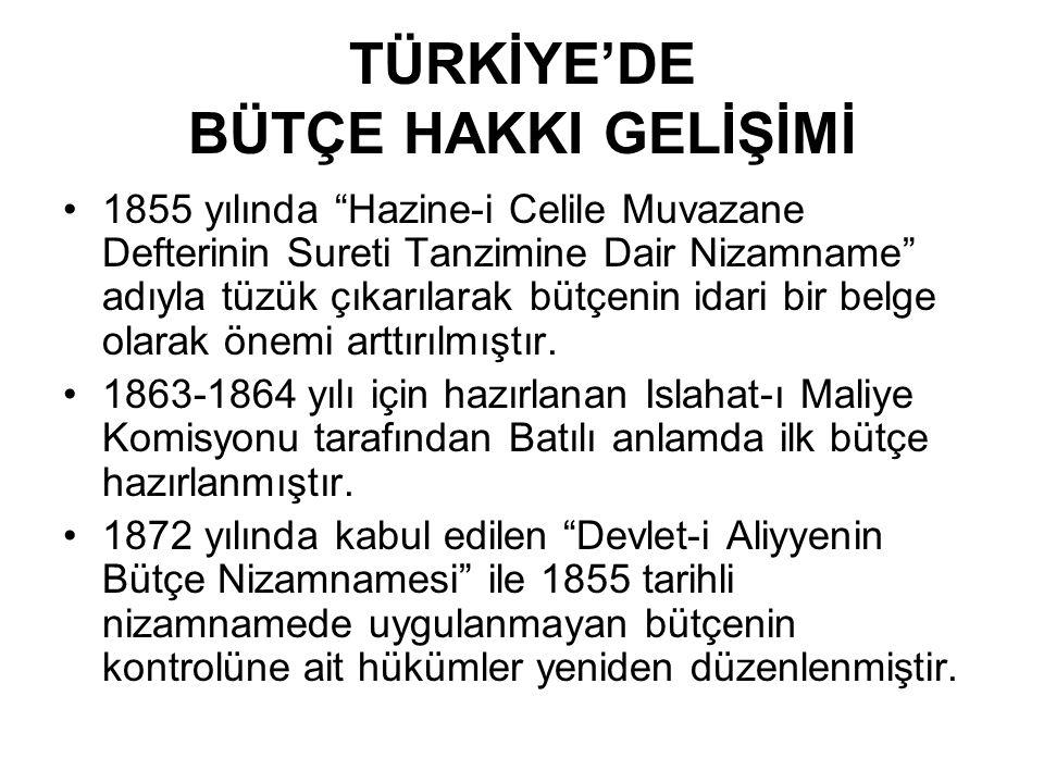 """TÜRKİYE'DE BÜTÇE HAKKI GELİŞİMİ •1855 yılında """"Hazine-i Celile Muvazane Defterinin Sureti Tanzimine Dair Nizamname"""" adıyla tüzük çıkarılarak bütçenin"""