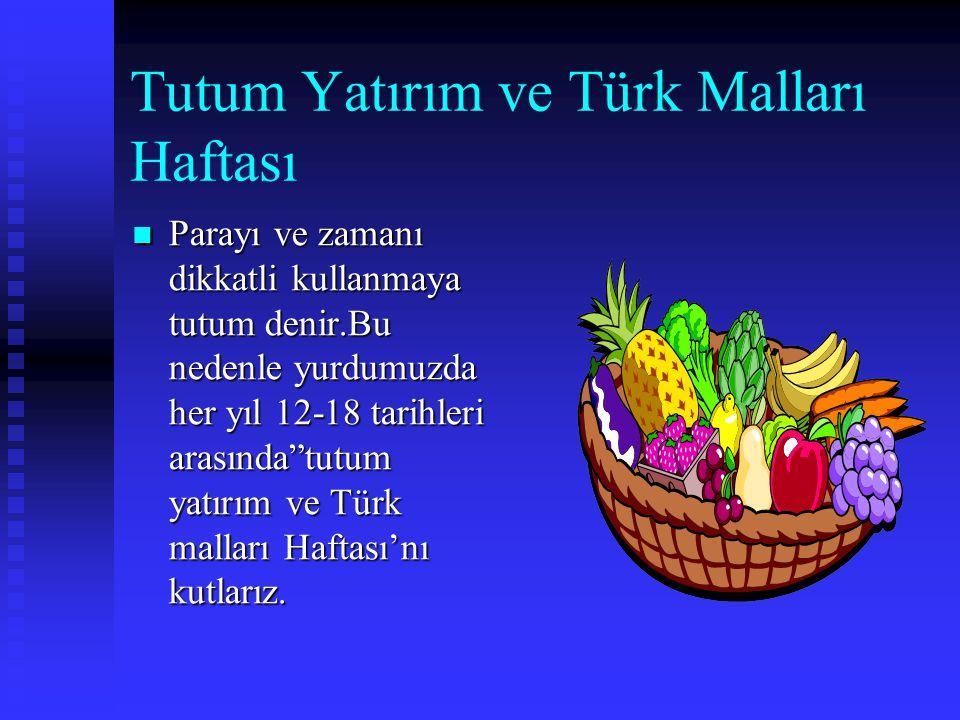 Tutum Yatırım ve Türk Malları Haftası PPPParayı ve zamanı dikkatli kullanmaya tutum denir.Bu nedenle yurdumuzda her yıl 12-18 tarihleri arasında tutum yatırım ve Türk malları Haftası'nı kutlarız.