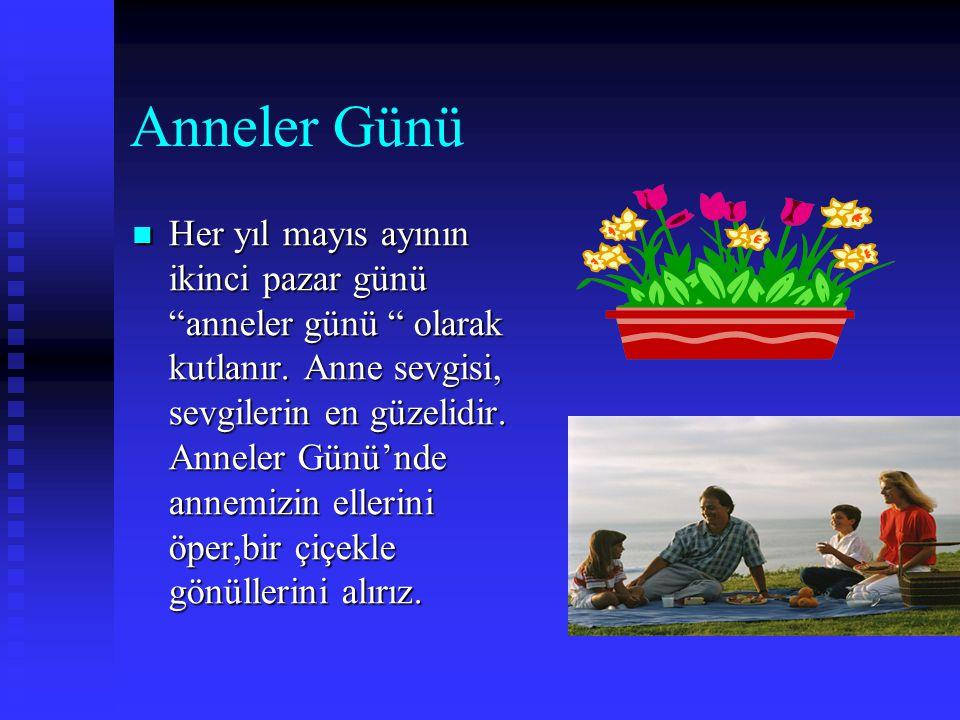 Anneler Günü HHHHer yıl mayıs ayının ikinci pazar günü anneler günü olarak kutlanır.
