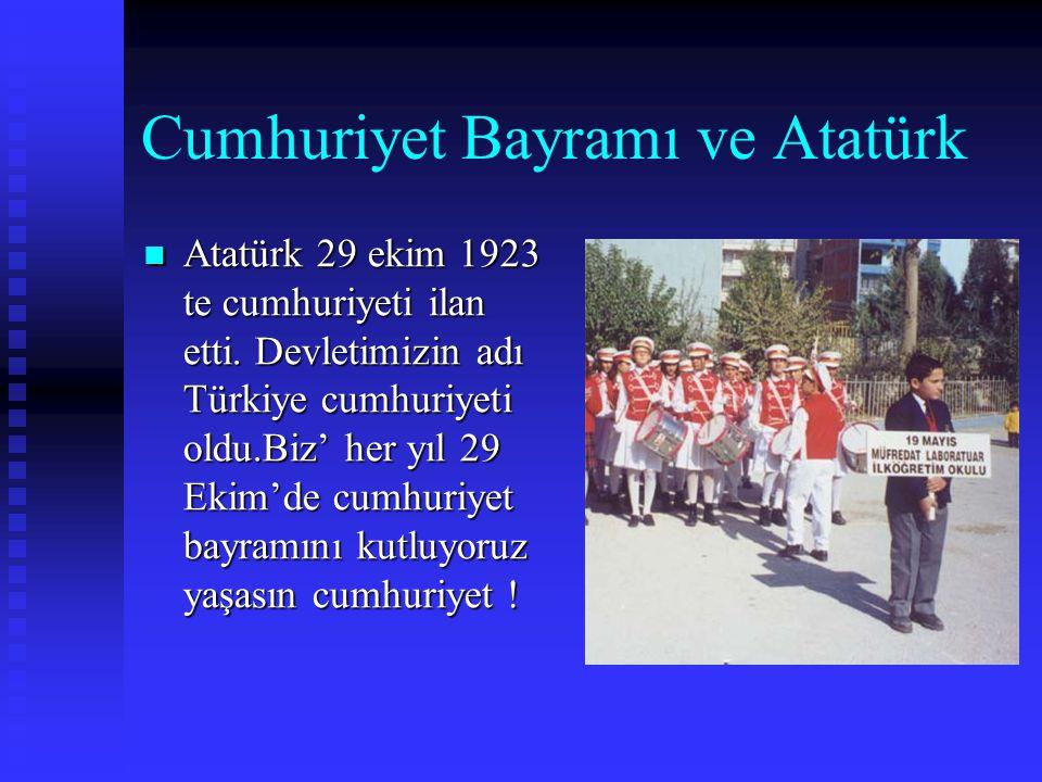 Cumhuriyet Bayramı ve Atatürk  Atatürk  Atatürk 29 ekim 1923 te cumhuriyeti ilan etti.