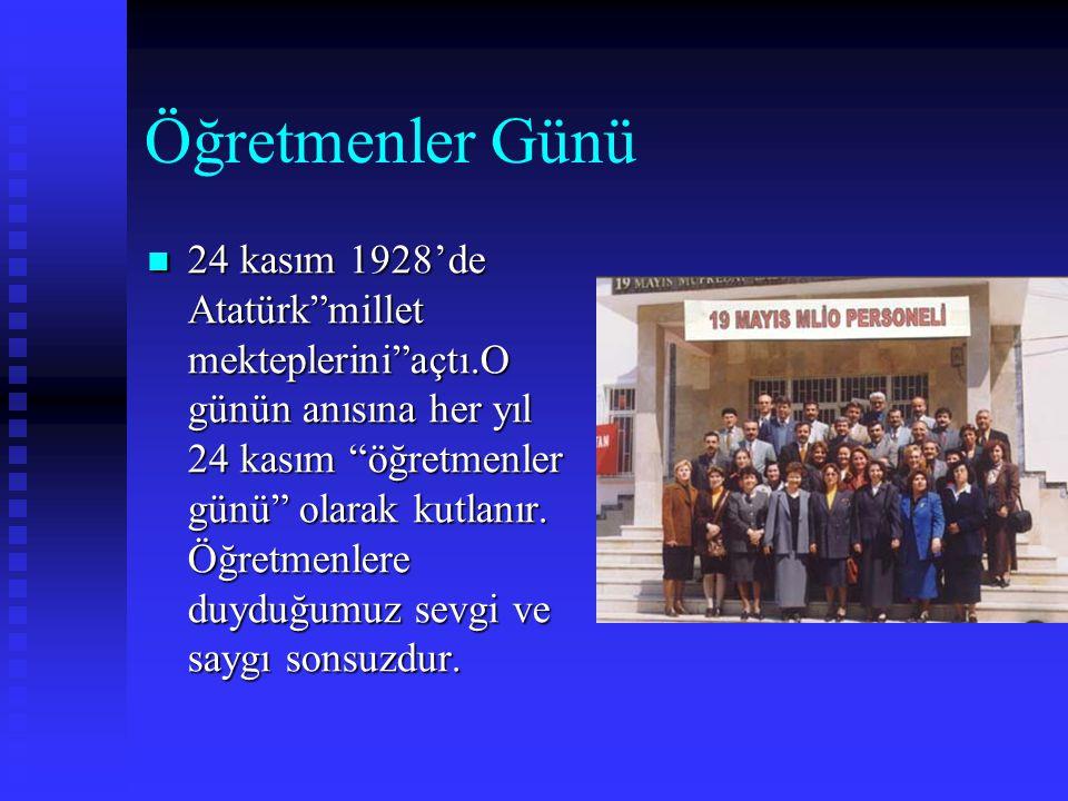 Öğretmenler Günü  24  24 kasım 1928'de Atatürk millet mekteplerini açtı.O günün anısına her yıl 24 kasım öğretmenler günü olarak kutlanır.