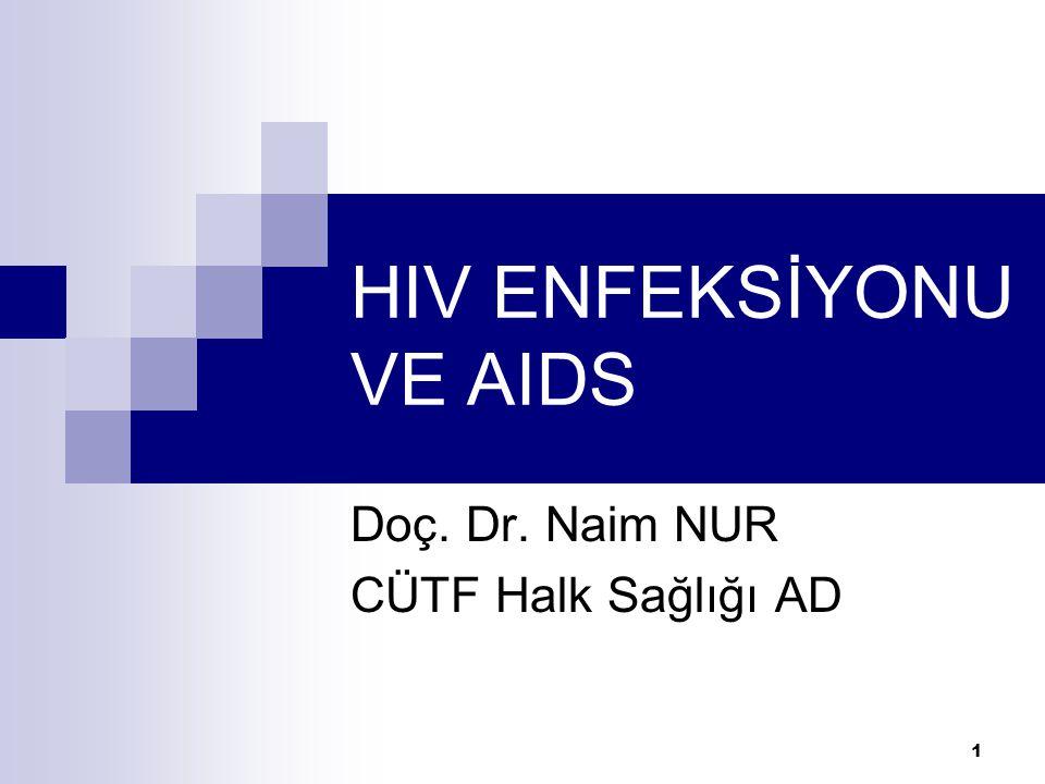 1 HIV ENFEKSİYONU VE AIDS Doç. Dr. Naim NUR CÜTF Halk Sağlığı AD