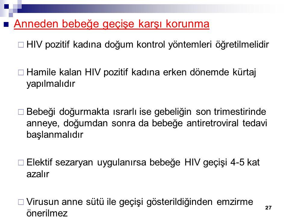 27  Anneden bebeğe geçişe karşı korunma  HIV pozitif kadına doğum kontrol yöntemleri öğretilmelidir  Hamile kalan HIV pozitif kadına erken dönemde