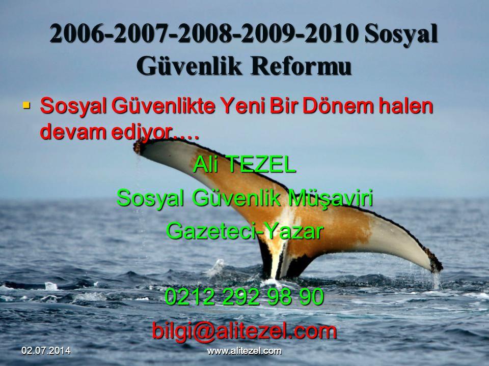 02.07.2014www.alitezel.comwww.alitezel.com 2006-2007-2008-2009-2010 Sosyal Güvenlik Reformu  Sosyal Güvenlikte Yeni Bir Dönem halen devam ediyor…. Al