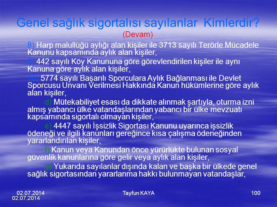 02.07.2014 Tayfun KAYA100 Genel sağlık sigortalısı sayılanlar Kimlerdir? (Devam) 8) Harp malullüğü aylığı alan kişiler ile 3713 sayılı Terörle Mücadel