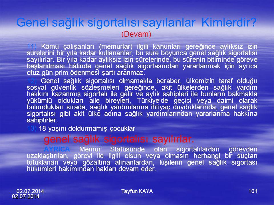 02.07.2014 Tayfun KAYA101 Genel sağlık sigortalısı sayılanlar Kimlerdir? (Devam) 11) Kamu çalışanları (memurlar) ilgili kanunları gereğince aylıksız i
