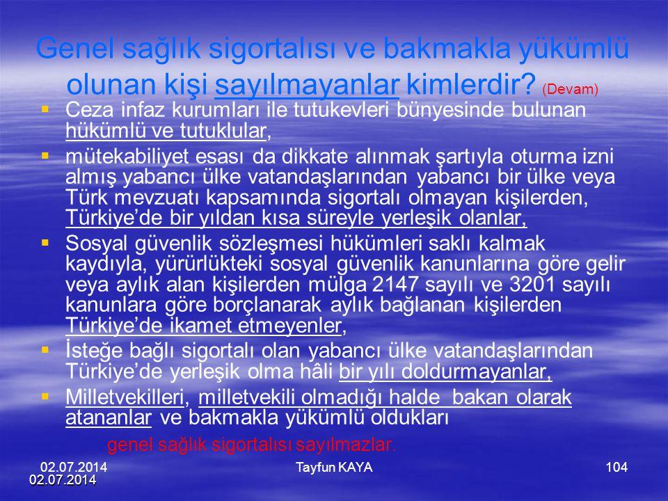 02.07.2014 Tayfun KAYA104 Genel sağlık sigortalısı ve bakmakla yükümlü olunan kişi sayılmayanlar kimlerdir? (Devam)   Ceza infaz kurumları ile tutuk