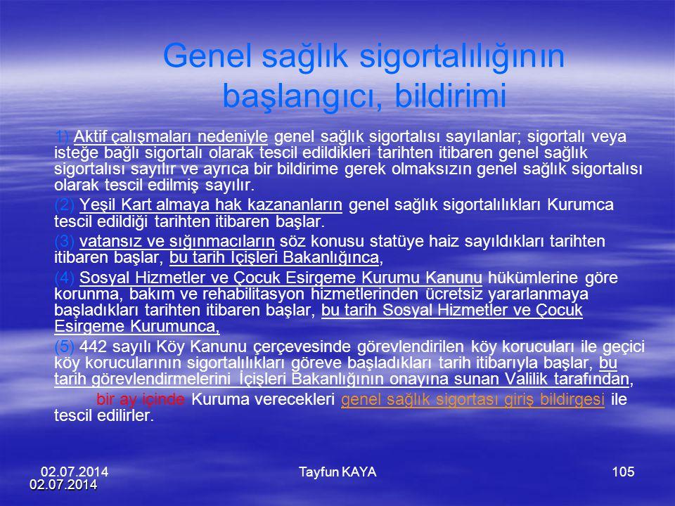 02.07.2014 Tayfun KAYA105 Genel sağlık sigortalılığının başlangıcı, bildirimi 1) Aktif çalışmaları nedeniyle genel sağlık sigortalısı sayılanlar; sigo