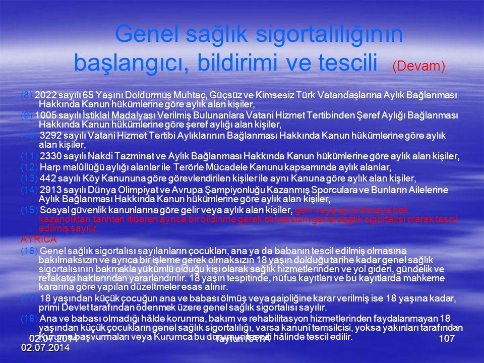 02.07.2014 Tayfun KAYA107 Genel sağlık sigortalılığının başlangıcı, bildirimi ve tescili (Devam) (8) 2022 sayılı 65 Yaşını Doldurmuş Muhtaç, Güçsüz ve