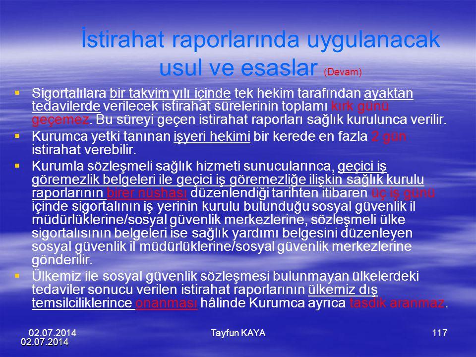 02.07.2014 Tayfun KAYA117 İstirahat raporlarında uygulanacak usul ve esaslar (Devam)   Sigortalılara bir takvim yılı içinde tek hekim tarafından aya
