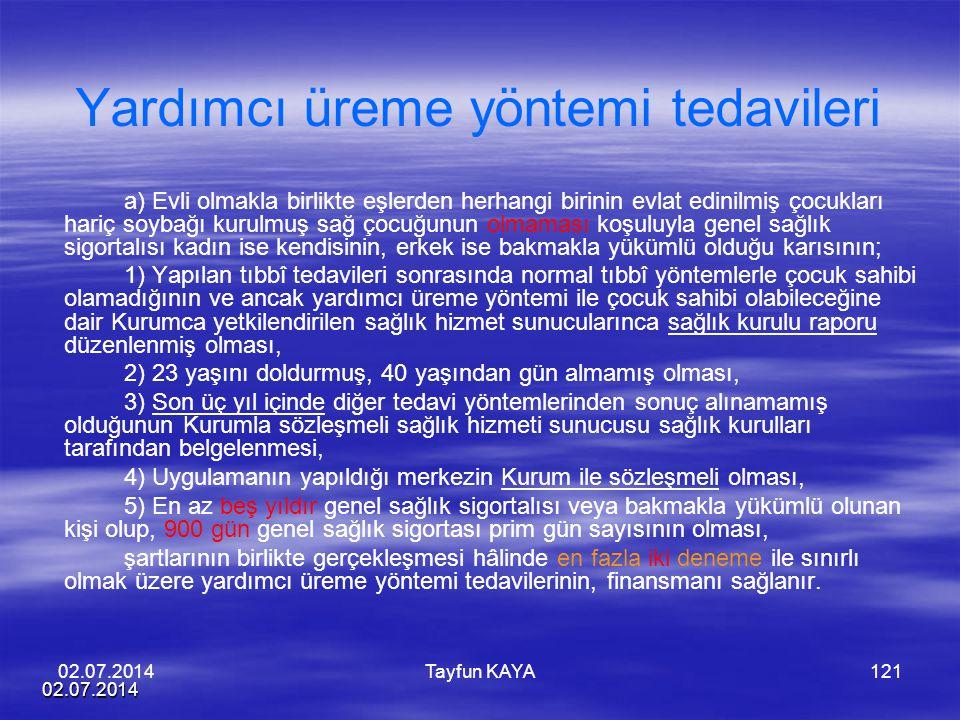 02.07.2014 Tayfun KAYA121 Yardımcı üreme yöntemi tedavileri a) Evli olmakla birlikte eşlerden herhangi birinin evlat edinilmiş çocukları hariç soybağı