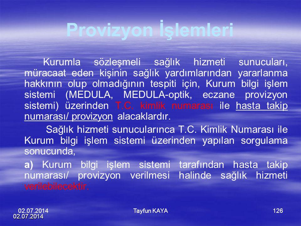 02.07.2014 Tayfun KAYA126 Provizyon İşlemleri Kurumla sözleşmeli sağlık hizmeti sunucuları, müracaat eden kişinin sağlık yardımlarından yararlanma hak