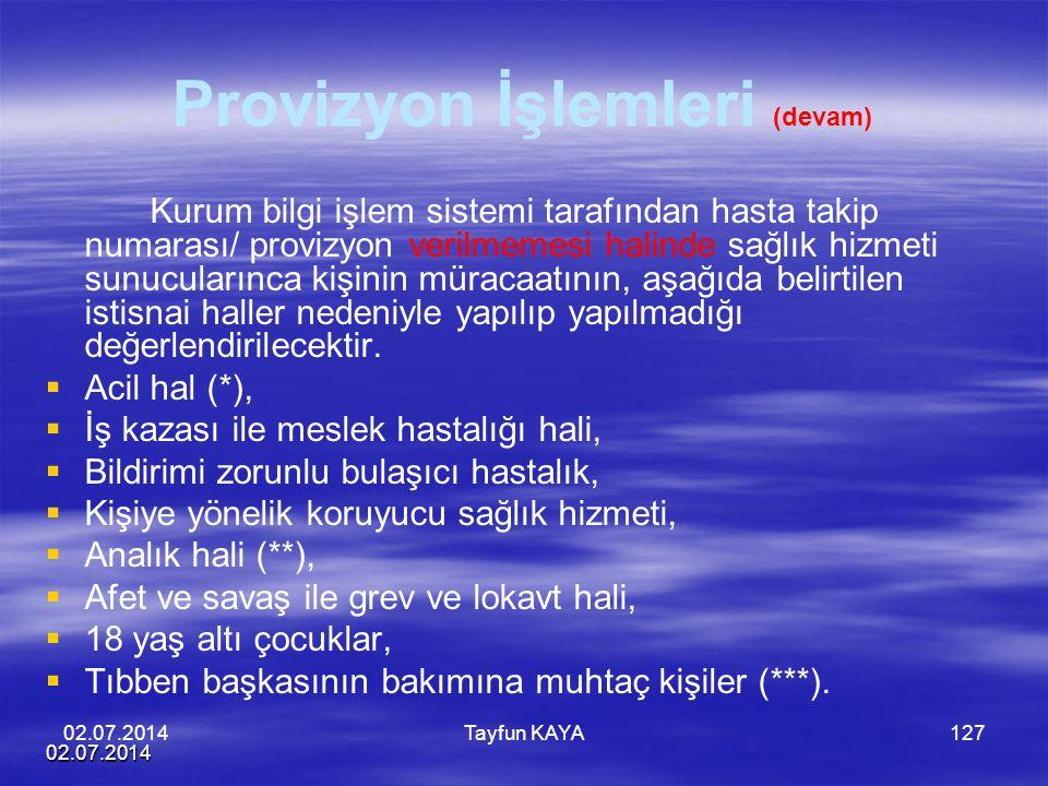 02.07.2014 Tayfun KAYA127 Provizyon İşlemleri (devam) Kurum bilgi işlem sistemi tarafından hasta takip numarası/ provizyon verilmemesi halinde sağlık