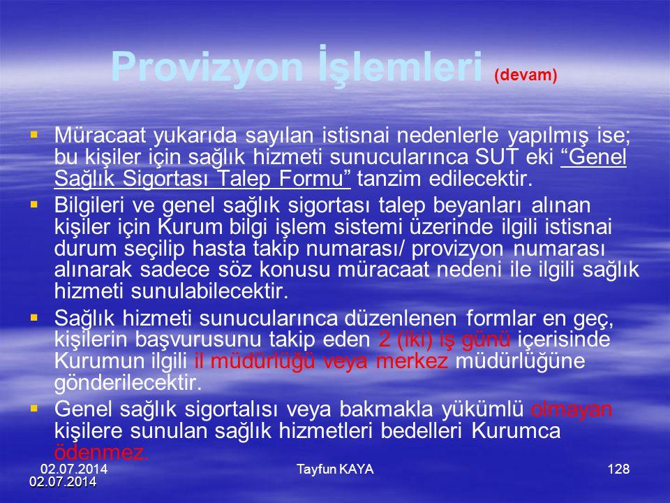 02.07.2014 Tayfun KAYA128 Provizyon İşlemleri (devam)   Müracaat yukarıda sayılan istisnai nedenlerle yapılmış ise; bu kişiler için sağlık hizmeti s