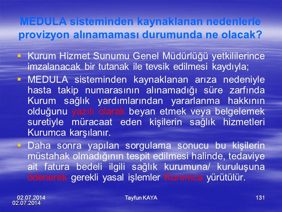 02.07.2014 Tayfun KAYA131 MEDULA sisteminden kaynaklanan nedenlerle provizyon alınamaması durumunda ne olacak?   Kurum Hizmet Sunumu Genel Müdürlüğü