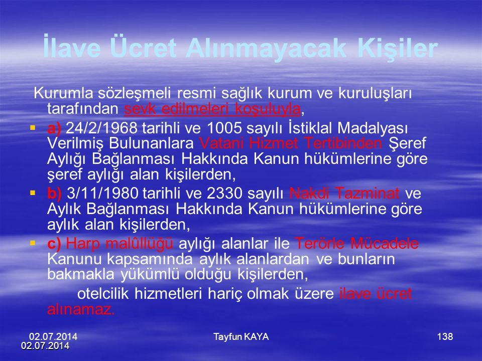 02.07.2014 Tayfun KAYA138 İlave Ücret Alınmayacak Kişiler Kurumla sözleşmeli resmi sağlık kurum ve kuruluşları tarafından sevk edilmeleri koşuluyla, 
