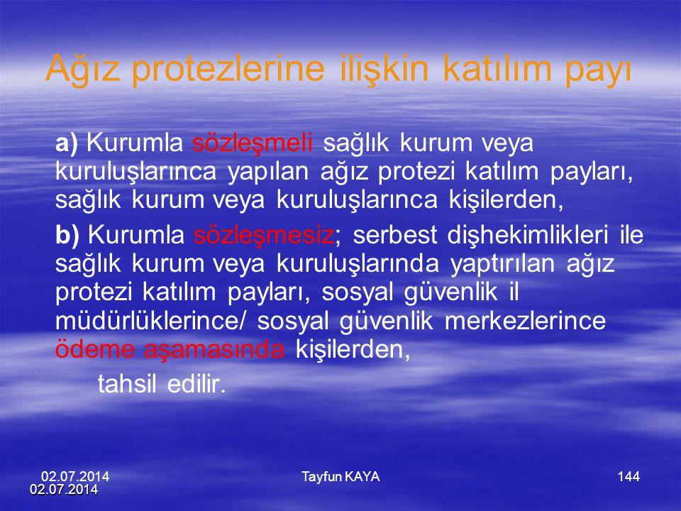 02.07.2014 Tayfun KAYA144 Ağız protezlerine ilişkin katılım payı a) Kurumla sözleşmeli sağlık kurum veya kuruluşlarınca yapılan ağız protezi katılım p