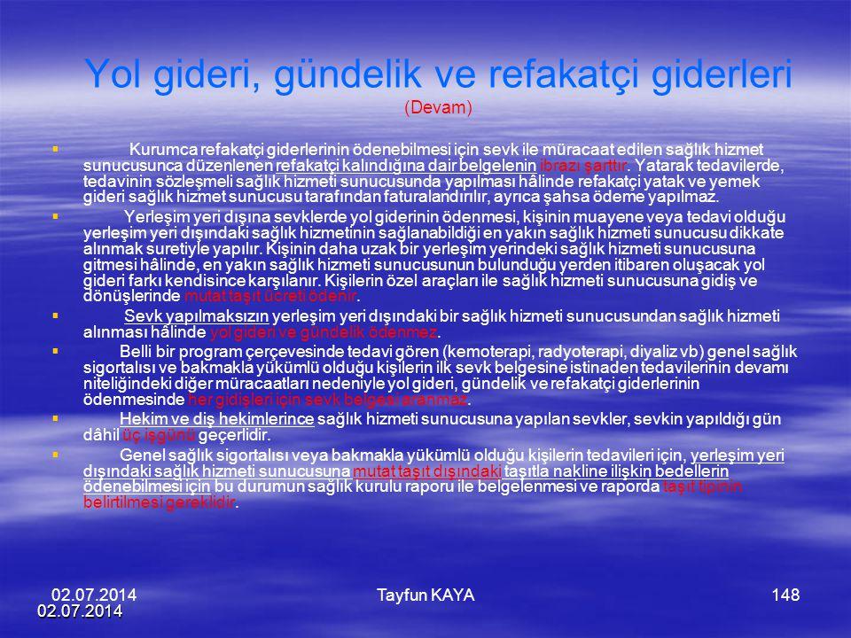02.07.2014 Tayfun KAYA148 Yol gideri, gündelik ve refakatçi giderleri (Devam)   Kurumca refakatçi giderlerinin ödenebilmesi için sevk ile müracaat e