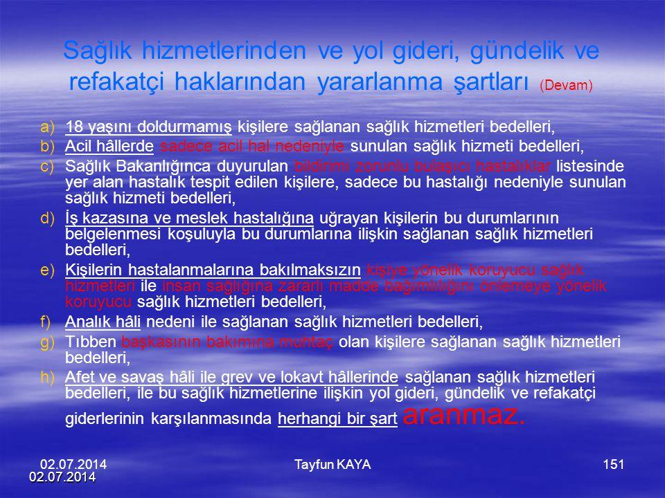 02.07.2014 Tayfun KAYA151 Sağlık hizmetlerinden ve yol gideri, gündelik ve refakatçi haklarından yararlanma şartları (Devam) a) a)18 yaşını doldurmamı