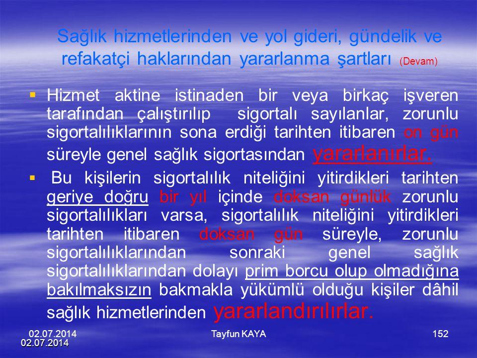 02.07.2014 Tayfun KAYA152 Sağlık hizmetlerinden ve yol gideri, gündelik ve refakatçi haklarından yararlanma şartları (Devam)   Hizmet aktine istinad