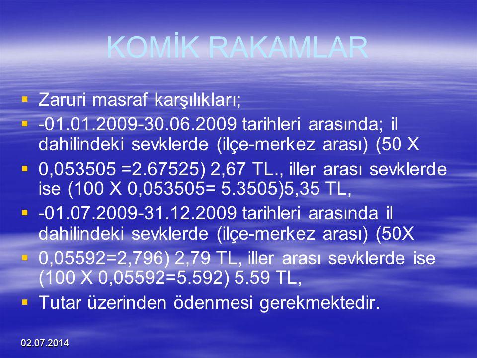 02.07.2014 KOMİK RAKAMLAR   Zaruri masraf karşılıkları;   -01.01.2009-30.06.2009 tarihleri arasında; il dahilindeki sevklerde (ilçe-merkez arası)
