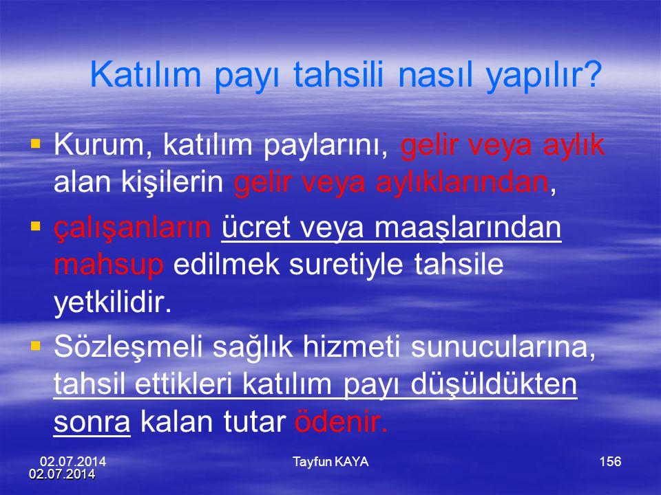 02.07.2014 Tayfun KAYA156 Katılım payı tahsili nasıl yapılır?   Kurum, katılım paylarını, gelir veya aylık alan kişilerin gelir veya aylıklarından,