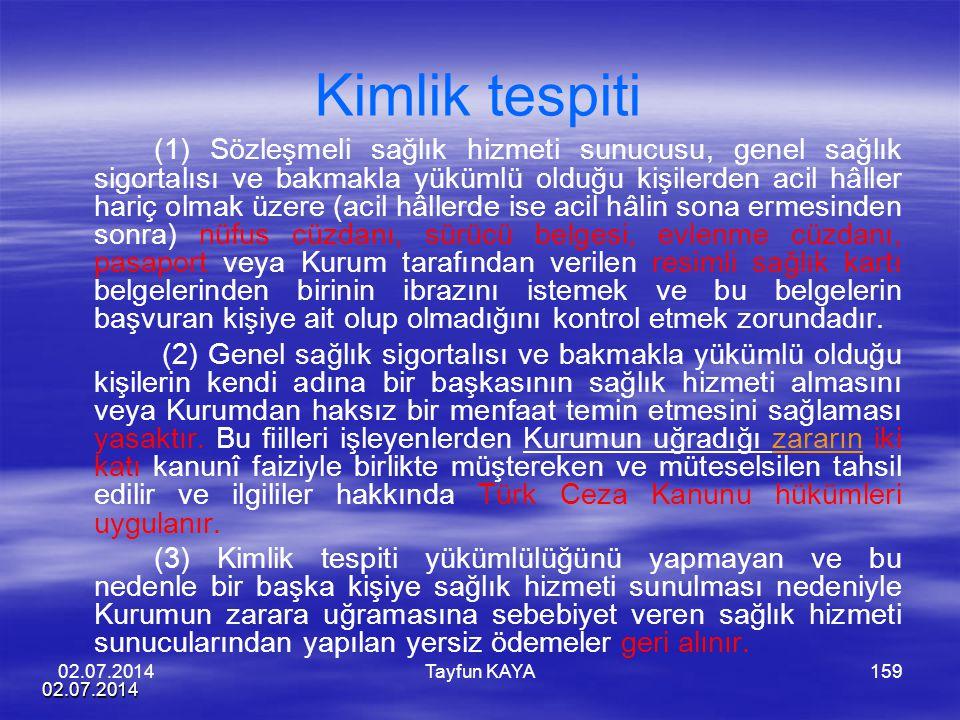 02.07.2014 Tayfun KAYA159 Kimlik tespiti (1) Sözleşmeli sağlık hizmeti sunucusu, genel sağlık sigortalısı ve bakmakla yükümlü olduğu kişilerden acil h