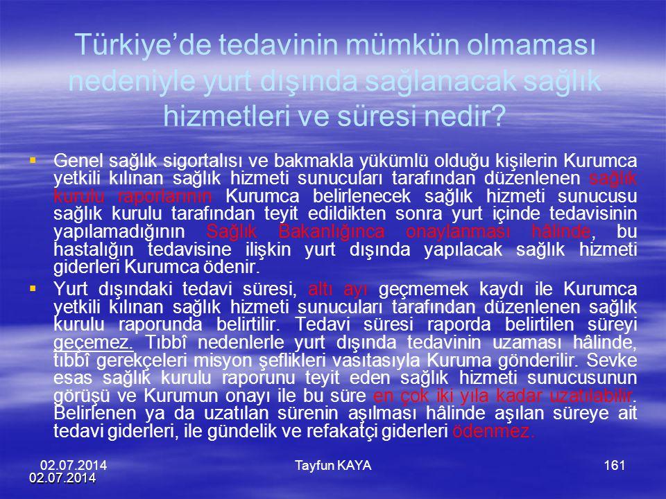 02.07.2014 Tayfun KAYA161 Türkiye'de tedavinin mümkün olmaması nedeniyle yurt dışında sağlanacak sağlık hizmetleri ve süresi nedir?   Genel sağlık s