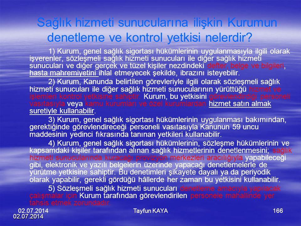02.07.2014 Tayfun KAYA166 Sağlık hizmeti sunucularına ilişkin Kurumun denetleme ve kontrol yetkisi nelerdir? 1) Kurum, genel sağlık sigortası hükümler