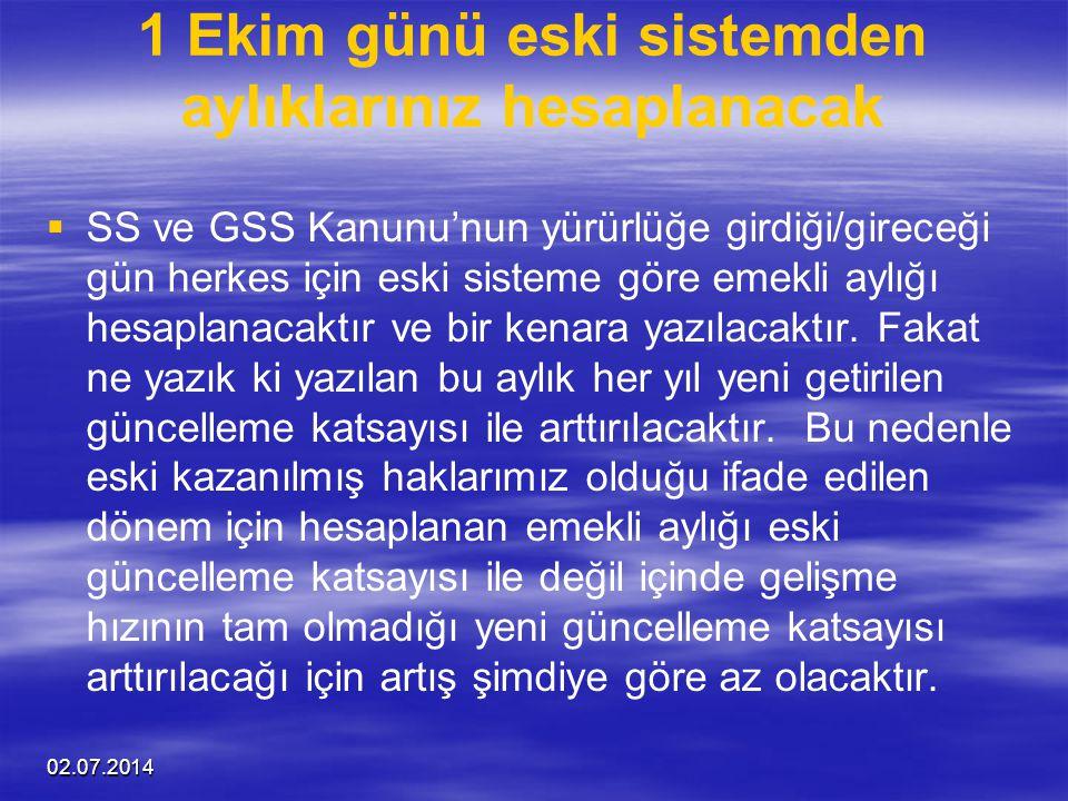 02.07.2014 1 Ekim günü eski sistemden aylıklarınız hesaplanacak   SS ve GSS Kanunu'nun yürürlüğe girdiği/gireceği gün herkes için eski sisteme göre