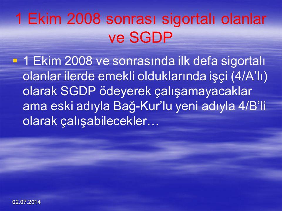 02.07.2014 1 Ekim 2008 sonrası sigortalı olanlar ve SGDP   1 Ekim 2008 ve sonrasında ilk defa sigortalı olanlar ilerde emekli olduklarında işçi (4/A