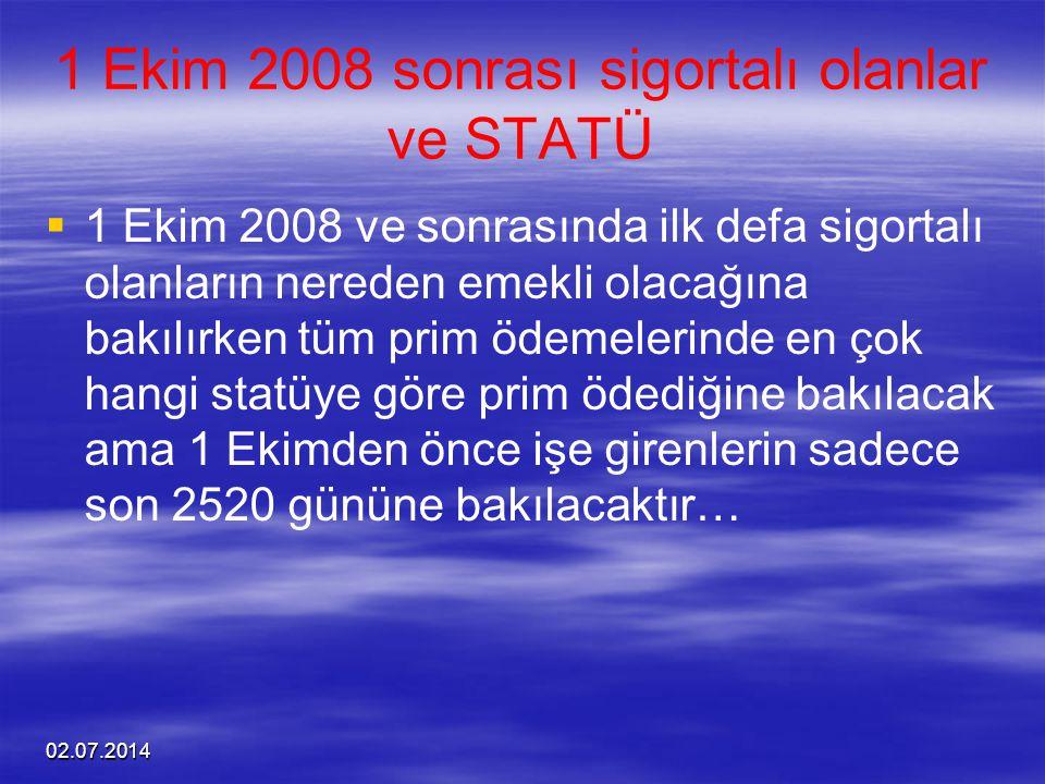 02.07.2014 1 Ekim 2008 sonrası sigortalı olanlar ve STATÜ   1 Ekim 2008 ve sonrasında ilk defa sigortalı olanların nereden emekli olacağına bakılırk
