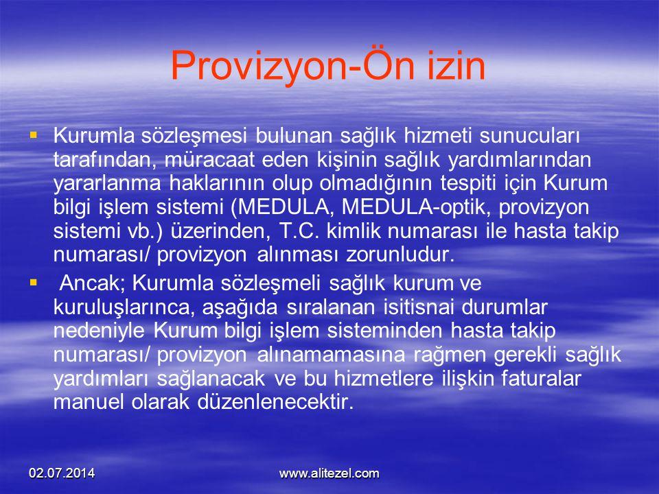 02.07.2014www.alitezel.com Provizyon-Ön izin   Kurumla sözleşmesi bulunan sağlık hizmeti sunucuları tarafından, müracaat eden kişinin sağlık yardıml