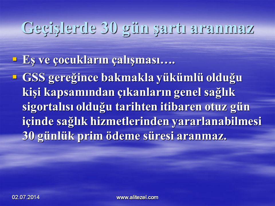 02.07.2014www.alitezel.comwww.alitezel.com Geçişlerde 30 gün şartı aranmaz  Eş ve çocukların çalışması….  GSS gereğince bakmakla yükümlü olduğu kişi