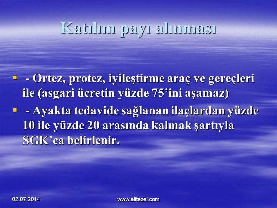 02.07.2014www.alitezel.comwww.alitezel.com Katılım payı alınması  - Ortez, protez, iyileştirme araç ve gereçleri ile (asgari ücretin yüzde 75'ini aşa
