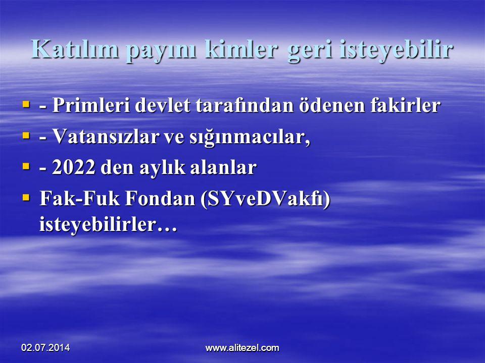 02.07.2014www.alitezel.comwww.alitezel.com Katılım payını kimler geri isteyebilir  - Primleri devlet tarafından ödenen fakirler  - Vatansızlar ve sı