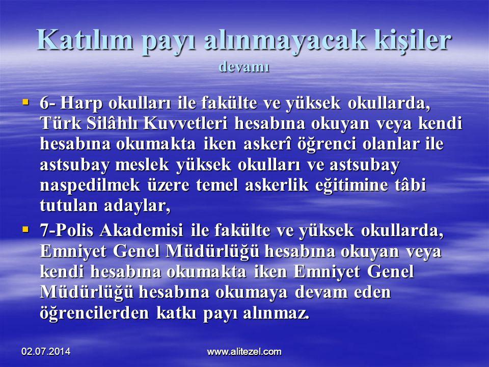02.07.2014www.alitezel.comwww.alitezel.com Katılım payı alınmayacak kişiler devamı  6- Harp okulları ile fakülte ve yüksek okullarda, Türk Silâhlı Ku