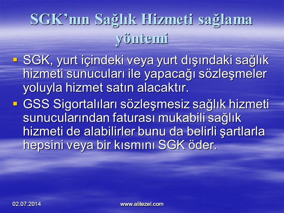 02.07.2014www.alitezel.comwww.alitezel.com SGK'nın Sağlık Hizmeti sağlama yöntemi  SGK, yurt içindeki veya yurt dışındaki sağlık hizmeti sunucuları i