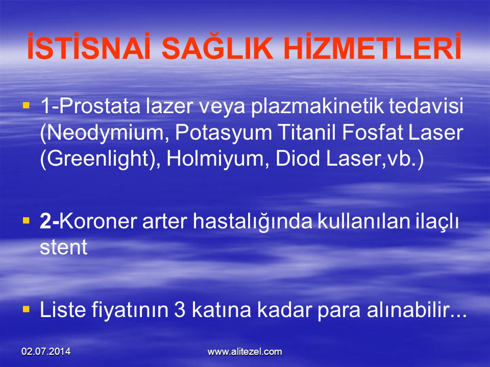 02.07.2014www.alitezel.com İSTİSNAİ SAĞLIK HİZMETLERİ   1-Prostata lazer veya plazmakinetik tedavisi (Neodymium, Potasyum Titanil Fosfat Laser (Gree