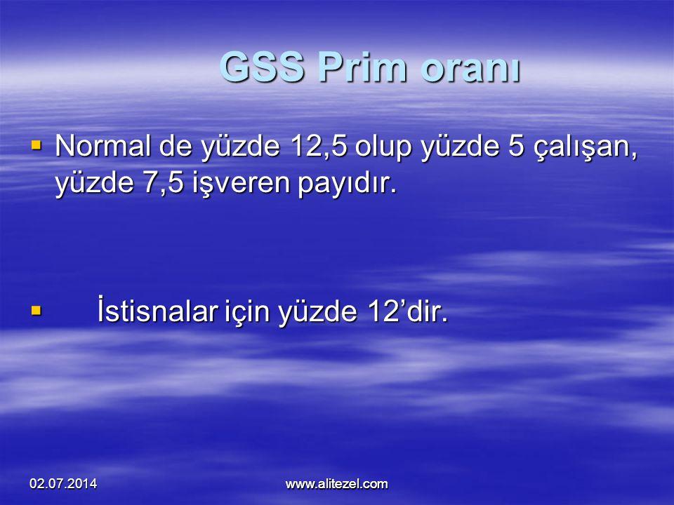 02.07.2014www.alitezel.comwww.alitezel.com GSS Prim oranı  Normal de yüzde 12,5 olup yüzde 5 çalışan, yüzde 7,5 işveren payıdır.  İstisnalar için yü