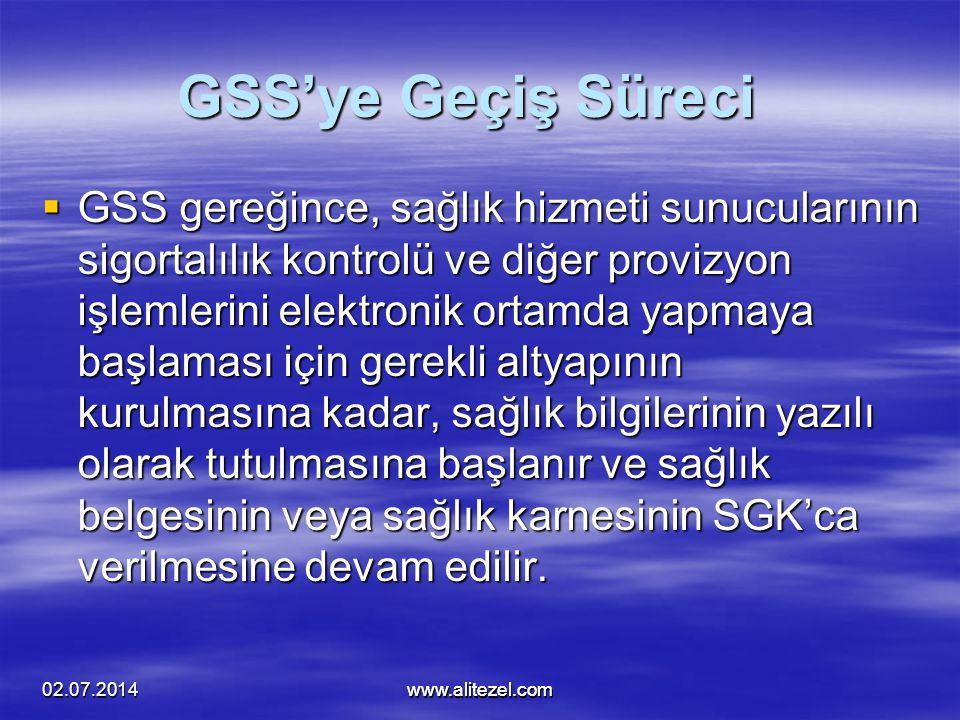 02.07.2014www.alitezel.comwww.alitezel.com GSS'ye Geçiş Süreci  GSS gereğince, sağlık hizmeti sunucularının sigortalılık kontrolü ve diğer provizyon