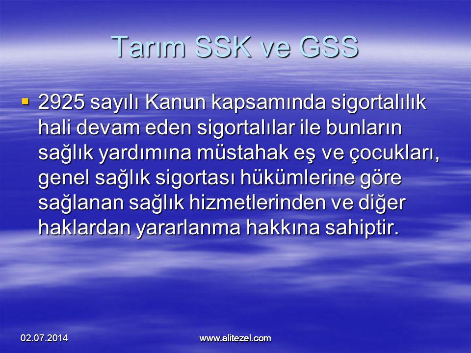 02.07.2014www.alitezel.comwww.alitezel.com Tarım SSK ve GSS  2925 sayılı Kanun kapsamında sigortalılık hali devam eden sigortalılar ile bunların sağl