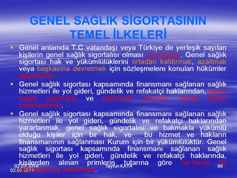 02.07.2014 Tayfun KAYA 98 GENEL SAĞLIK SİGORTASININ TEMEL İLKELERİ   Genel anlamda T.C vatandaşı veya Türkiye de yerleşik sayılan kişilerin genel sa
