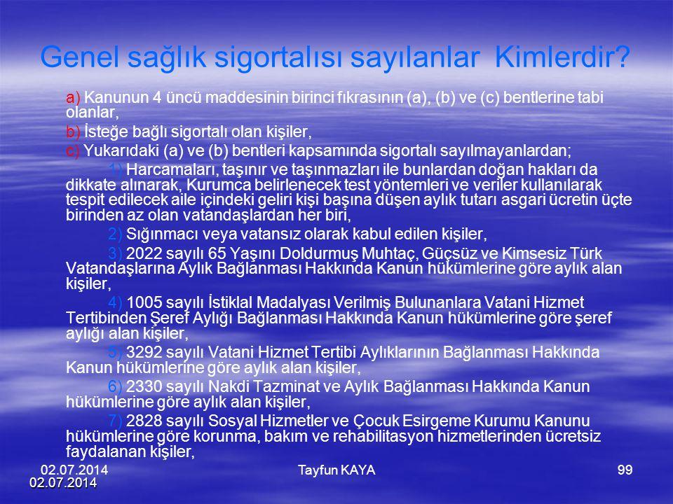 02.07.2014 Tayfun KAYA99 Genel sağlık sigortalısı sayılanlar Kimlerdir? a) Kanunun 4 üncü maddesinin birinci fıkrasının (a), (b) ve (c) bentlerine tab