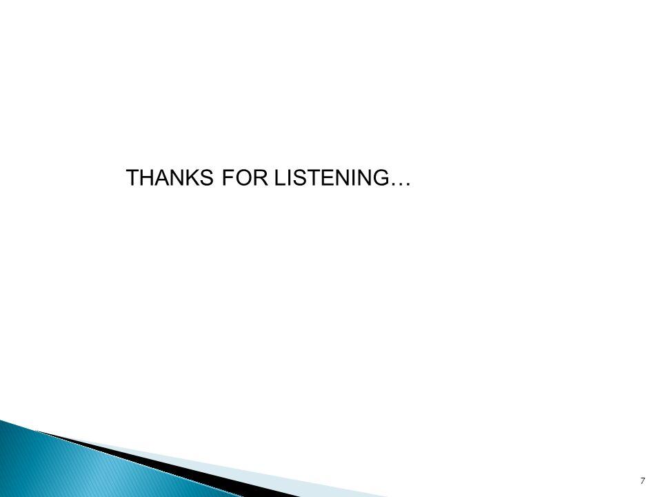 THANKS FOR LISTENING… 7