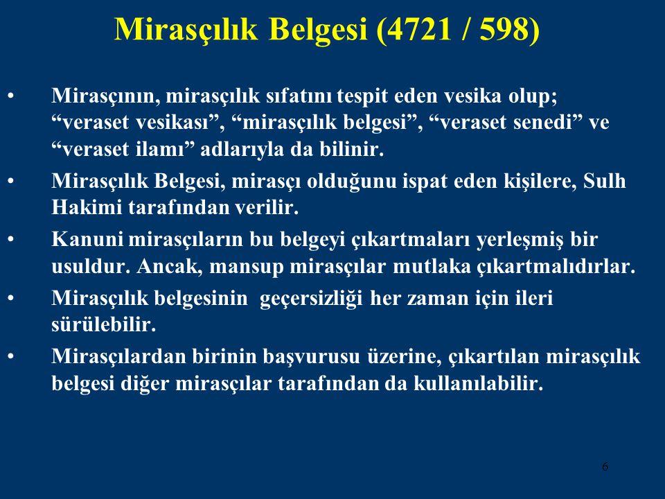 """6 Mirasçılık Belgesi (4721 / 598) •Mirasçının, mirasçılık sıfatını tespit eden vesika olup; """"veraset vesikası"""", """"mirasçılık belgesi"""", """"veraset senedi"""""""